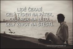 a pak bude pozdě. Motto, Wisdom, Joy, Humor, Words, Quotes, Relax, Life, Quotations