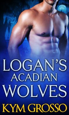 Logan's Acadian Wolves (Book #4) Available Sept 17th, 2013