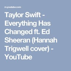 Taylor Swift - Everything Has Changed ft. Ed Sheeran (Hannah Trigwell cover) - YouTube