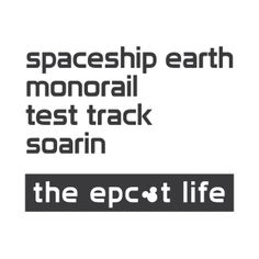 Spaceship Earth, Monorail, Test Track, Soarin = The Epcot Life The Epcot Life T-Shirt Waltdisney T-Shirt Design by howtomco HowToMCO.com