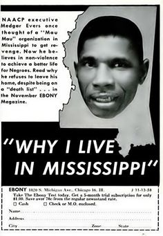 """""""Why I live in Mississippi"""" NAACP executive Medgar Evers once thought of a """"Mau Mau"""" organization in Mississippi to get revenge. Now he believes in nonviolence to achieve a better life for Negroes. Read why he refuses to leave home, despite being on a """"death list"""" . . . in the November EBONY Magazine. 11-13-58."""