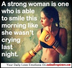 A strong woman is able to smile this morning like she wasn't crying last night