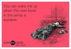 You can wake me up when the next book in the series is available