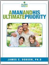 A Man And His Ultimate Priority (PDF)  https://drjamesdobson.org/Resource?r=mans-ultimate-priority-pdf&sc=FPN