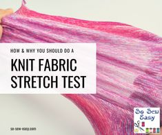 This is a simple knit fabric stretch test. Why should you know this? Because it will help you decide how to choose the right size and the right pattern for the fabric you already have in your stash.