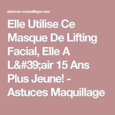 Elle Utilise Ce Masque De Lifting Facial, Elle A L'air 15 Ans Plus Jeune! - Astuces Maquillage