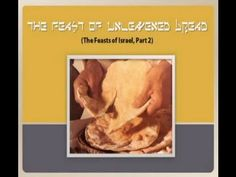 "The Feast of Unleavened Bread (Series: ""The Feasts of Israel"" - Part 2),..."