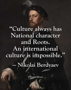 """wrathofgnon: """"Culture always has National character and Roots. An international culture is impossible. Quotable Quotes, Wisdom Quotes, Motivational Quotes, Life Quotes, Inspirational Quotes, Lyric Quotes, Movie Quotes, Sun Tzu, Famous Quotes"""
