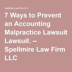 7 Ways to Prevent an Accounting Malpractice Lawsuit. – Spellmire Law Firm LLC