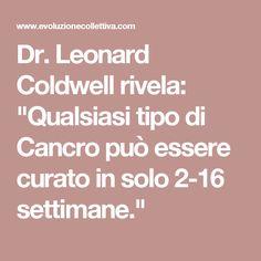 """Dr. Leonard Coldwell rivela: """"Qualsiasi tipo di Cancro può essere curato in solo 2-16 settimane."""""""