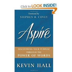 Aspire by Kevin Hall <-- Quick easy read, BUT filled with a strong MESSAGE: Words are POWERFUL! This book inspired me...encouraged, add to my heart, left me better.