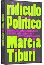 Em 'Ridículo político' (Record), Marcia Tiburi se propõe a entender o mecanismo que muitos políticos utilizam para transformar o negativo em valor positivo, em algo admirado. O subtítulo do livro dá algumas pistas: 'Uma investigação sobre o risível, a manipulação da imagem e o esteticamente correto'.