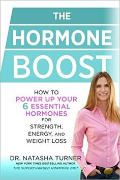 The Hormone Boost: How to Power Up Your 6 Essential Hormones for Strength, Energy, and Weight Loss: Natasha Turner: 9781623366773: Amazon.com: Books