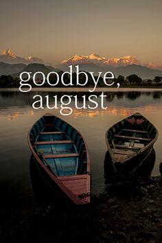 good bye August.