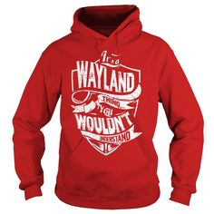 It's a WAYLAND Thing You Wouldn't Understand Name Shirts #gift #ideas #Popular #Everything #Videos #Shop #Animals #pets #Architecture #Art #Cars #motorcycles #Celebrities #DIY #crafts #Design #Education #Entertainment #Food #drink #Gardening #Geek #Hair #beauty #Health #fitness #History #Holidays #events #Home decor #Humor #Illustrations #posters #Kids #parenting #Men #Outdoors #Photography #Products #Quotes #Science #nature #Sports #Tattoos #Technology #Travel #Weddings #Women