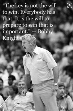 Bobby knight on the will to win kaizen, famous athlete quotes, famous sports quotes Life Quotes Love, Great Quotes, Quotes To Live By, Great Sports Quotes, Awesome Quotes, Attitude Quotes, Football Quotes, Basketball Quotes, Tennis Quotes