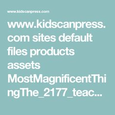 www.kidscanpress.com sites default files products assets MostMagnificentThingThe_2177_teaching_2.pdf The Most Magnificent Thing, Future Classroom, Growth Mindset, Story Time, Filing, Teaching, Nutrition Pdf, Lab, Camping