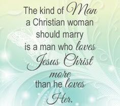 The kind of man a Christian woman should marry is a man who loves Jesus Christ more than he loves her. #cdff #christianlove