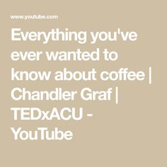 Everything you've ever wanted to know about coffee | Chandler Graf | TEDxACU - YouTube
