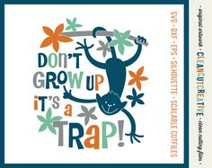 SVG Don't grow up svg monkey svg never grow up boys girls kids quote funny dont grow up svg DXF PNG Cricut & Silhouette clean cutting files by CleanCutCreative on Etsy