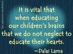 Educate your children not only with your mind but with your heart