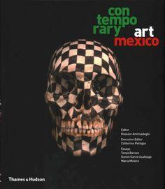 Contemporary Art Mexico / editor, Hossein Amirsadeghi