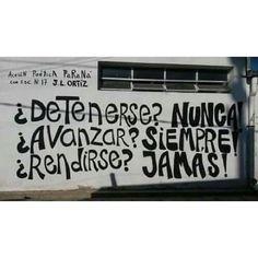 ¿Detenerse? Nunca ¿Avanzar? Siempre ¿Rendirse? Jamas ! #Acción Poética Paraná #accion