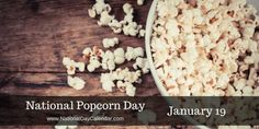 NATIONAL POPCORN DAY – January 19 | National Day Calendar