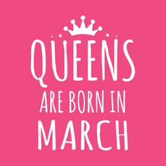 Queens are born in March <3