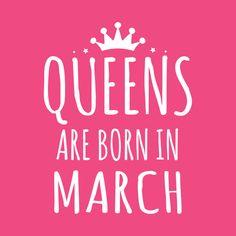 Queens are born in March <3