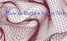 How to Build a Safety Net http://michaelbyronsmith.com/1/post/2014/08/how-to-build-a-safety-net.html