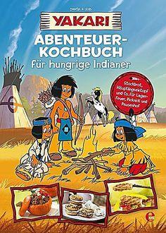 Yakari-Abenteuer-Kochbuch für hungrige Indianer, .
