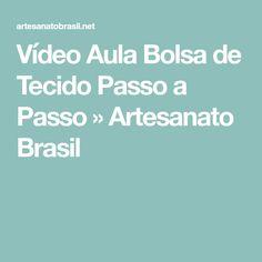 Vídeo Aula Bolsa de Tecido Passo a Passo » Artesanato Brasil