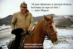 """A man deserves a second chance, but keep an eye on him.""  ― John Wayne"