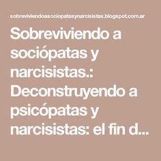 Sobreviviendo a sociópatas y narcisistas.: Deconstruyendo a psicópatas y narcisistas: el fin de su gran relato.