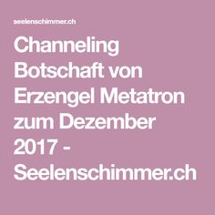 Channeling Botschaft von Erzengel Metatron zum Dezember 2017 - Seelenschimmer.ch Channel, December