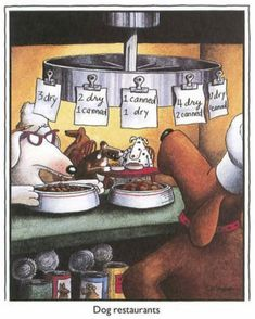 dog restaurants   the far side   by: gary larson This is my absolute favorite Far Side