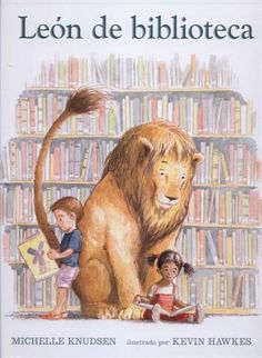 León de biblioteca. Michelle Knudsen y Kevin Hawkes. Un entrañable león disfruta yendo a la biblioteca para escuchar cuentos, jugar con los niños y ayudar a los bibliotecarios. Todos lo aprecian y lo consideran un usuario ejemplar hasta el día en que, ante circunstancias inesperadas, tiene que saltarse las normas. Eso le traerá nefastas consecuencias. Un álbum que descubre al lector la posibilidad que ofrecen las bibliotecas para hacer buenos amigos.