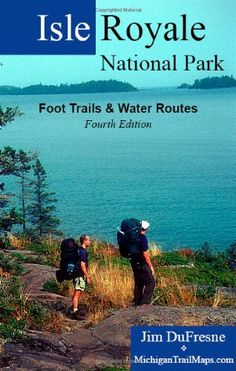 Isle Royale National Park: Foot Trails & Water Routes    A beautiful place, and we met the author while we were eating lunch!