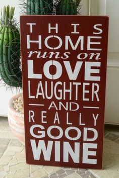 This Home Runs On Love Laughter And Really Good Wine, Primitive Wood Sign… Primitive Wood Signs, Wooden Signs, Wine Signs, Wine Decor, Wine Quotes, In Vino Veritas, Pallet Signs, Painted Signs, Painted Boards
