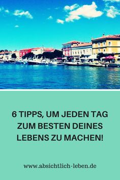 6 Tipps, um jeden Tag zum besten deines Lebens zu machen! - absichtlich leben Blog