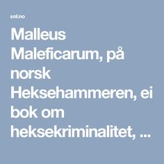 Malleus Maleficarum, på norsk Heksehammeren, ei bok om heksekriminalitet, kom ut for første gang i desember 1486. I ettertid har utgivelsen blitt stemplet som en av de mest bloddryppende publikasjoner i hele bokhistorien. Utgivelsen var i sin tid av grunnleggende betydning for den intellektuelle legitimeringen av de historiskehekseprosessene.