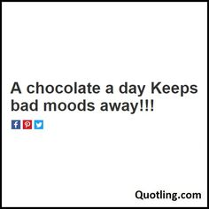 a chocolate a day Keeps bad moods away!!! - Chocolate Quote | Quote about Chocolate By Quotling | The Quotes That You Love