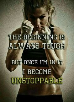 The beginning is always tough, but once I'm in it (the zone) I become unstoppable.