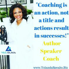 Coaching is an action, not a title and actions result in successes #Author #Speaker #Coach #motivation #inspiration #activation www.YolandaSpeaks.Biz