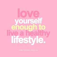 You're worth it! Live a healthy lifestyle.