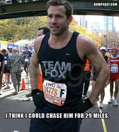 Ryan Reynolds. The only way I could ever possibly be motivated to run a marathon.