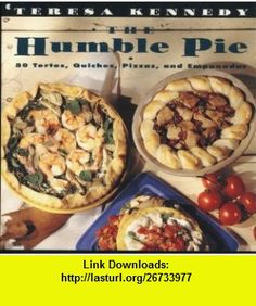 The Humble Pie 50 Tortes, Quiches, Pizzas, and Empanadas (9780020340652) Teresa Kennedy , ISBN-10: 0020340656  , ISBN-13: 978-0020340652 ,  , tutorials , pdf , ebook , torrent , downloads , rapidshare , filesonic , hotfile , megaupload , fileserve