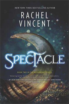 Spectacle (The Menagerie Series): Rachel Vincent: 9780778318200: Amazon.com: Books