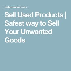 Sell Used Products | Safest way to Sell Your Unwanted Goods